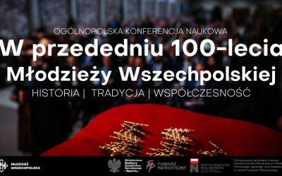 """Konferencja naukowa ,,W przededniu 100-lecia Młodzieży Wszechpolskiej – historia, tradycja, współczesność"""""""